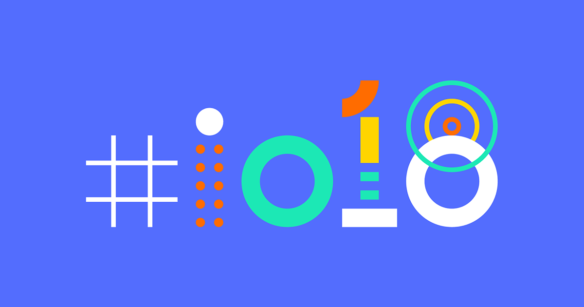 5 Important Updates from Google I/O 2018